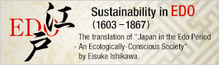 Sustainability in EDO (1603  1867)   The translation of 'Japan in the Edo Period  - An Ecologically-Conscious Society' by Eisuke Ishikawa.